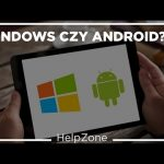 Tablet z windows em czy androidem